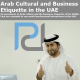 Arab Cultural and Business Etiquette in the UAE Dubai Abu Dhabi Oman