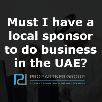 Must I have a local sponsor to do business in the UAE Dubai Abu Dhabi