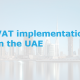 VAT implementation in the UAE Key points and deadlines